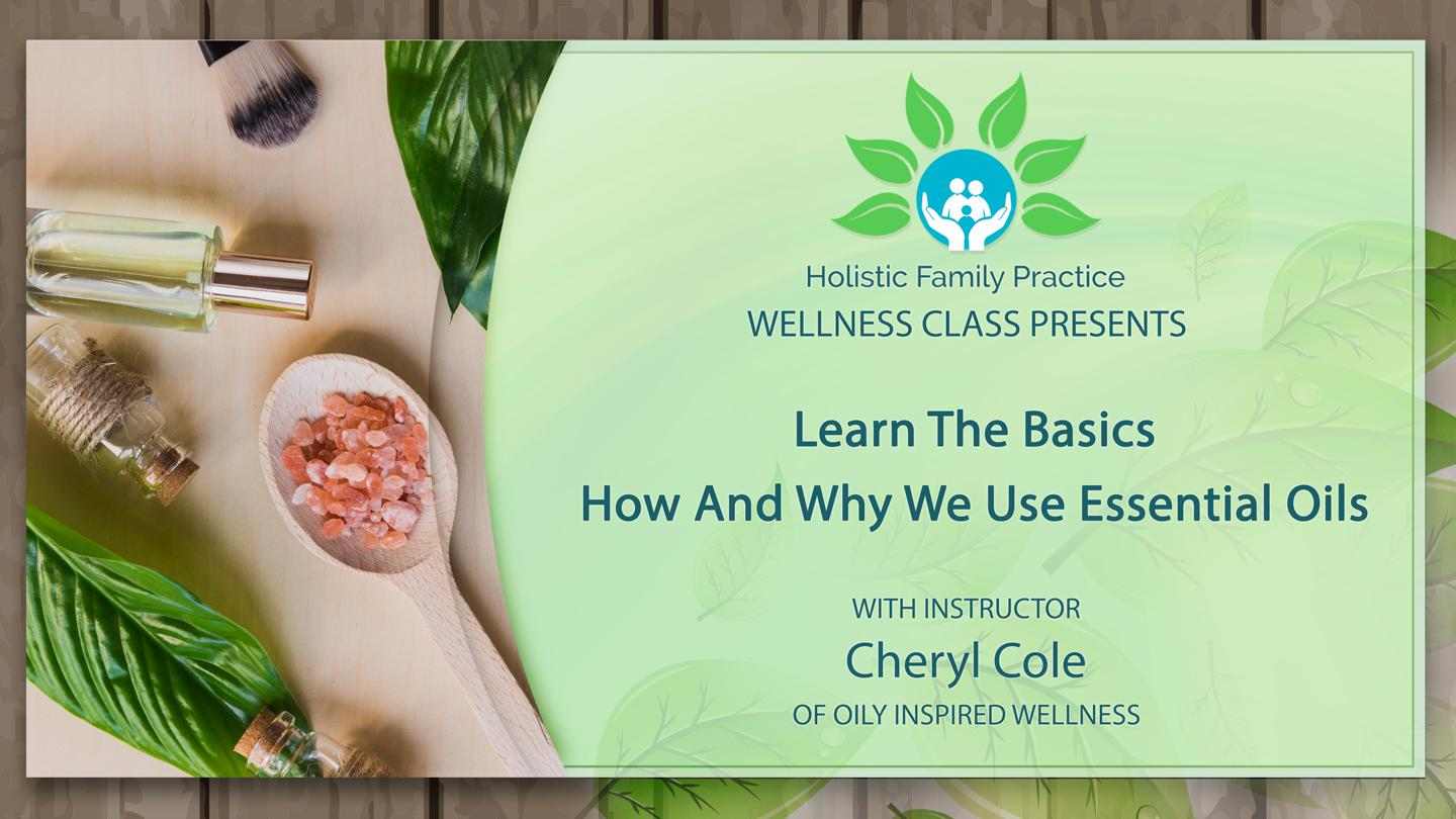 Learn The Basics In How And Why We Use Essential Oils